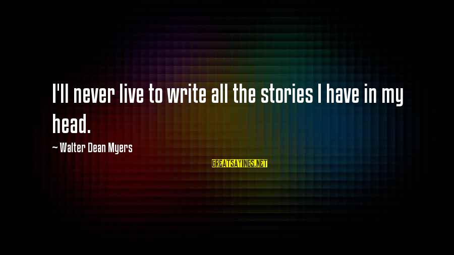 Cree Indian Prophecy Sayings By Walter Dean Myers: I'll never live to write all the stories I have in my head.
