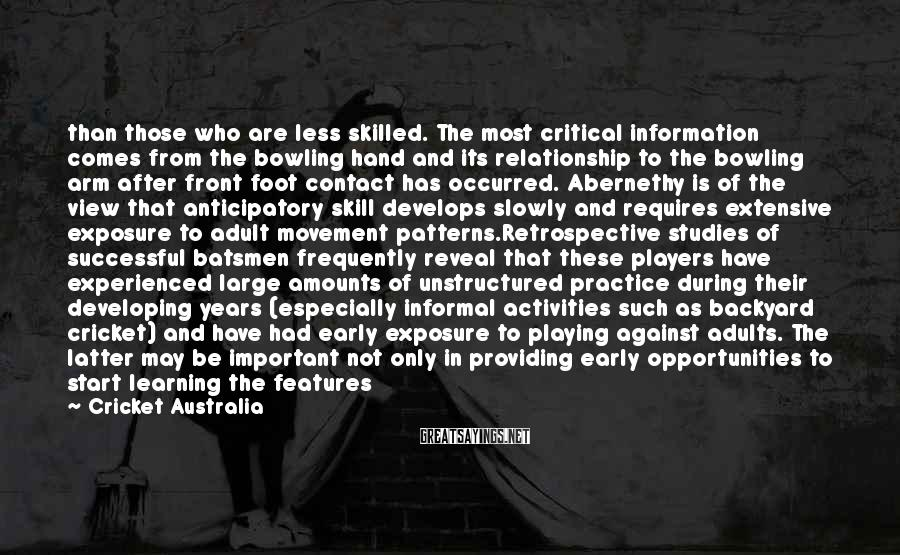 Cricket Australia Sayings: than those who are less skilled. The most critical information comes from the bowling hand