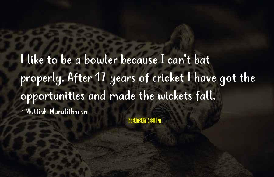 Cricket Bowler Sayings By Muttiah Muralitharan: I like to be a bowler because I can't bat properly. After 17 years of