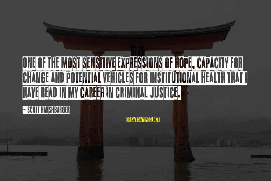 Criminal Justice Careers Sayings By Scott Harshbarger: One of the most sensitive expressions of hope, capacity for change and potential vehicles for