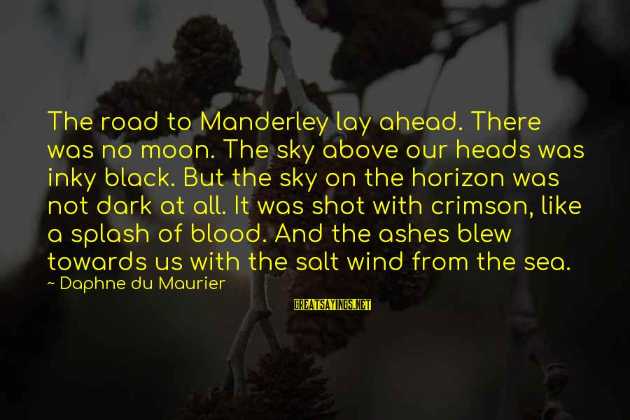 Crimson Sky Sayings By Daphne Du Maurier: The road to Manderley lay ahead. There was no moon. The sky above our heads