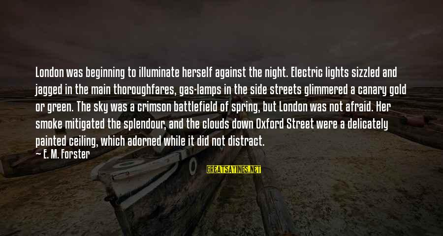 Crimson Sky Sayings By E. M. Forster: London was beginning to illuminate herself against the night. Electric lights sizzled and jagged in