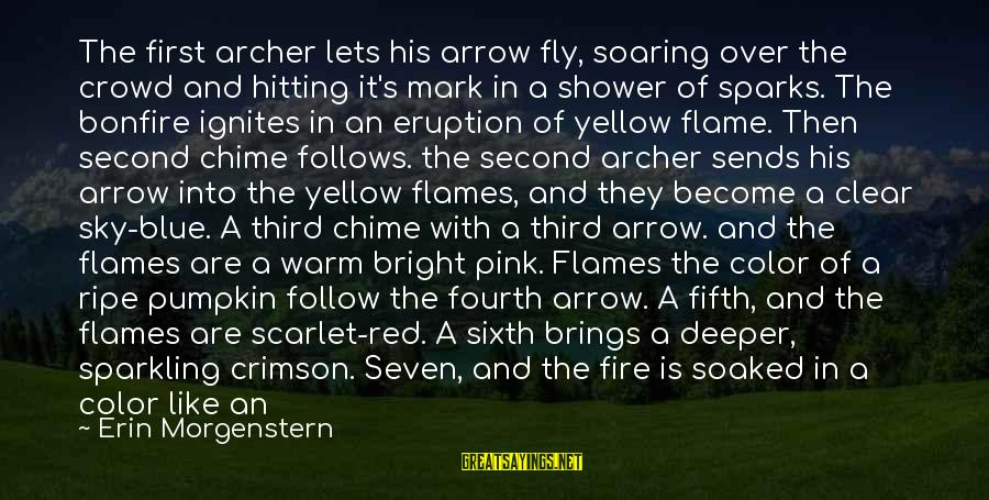 Crimson Sky Sayings By Erin Morgenstern: The first archer lets his arrow fly, soaring over the crowd and hitting it's mark