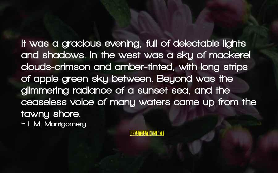 Crimson Sky Sayings By L.M. Montgomery: It was a gracious evening, full of delectable lights and shadows. In the west was