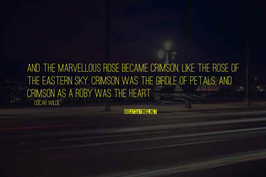 Crimson Sky Sayings By Oscar Wilde: And the marvellous rose became crimson, like the rose of the eastern sky. Crimson was
