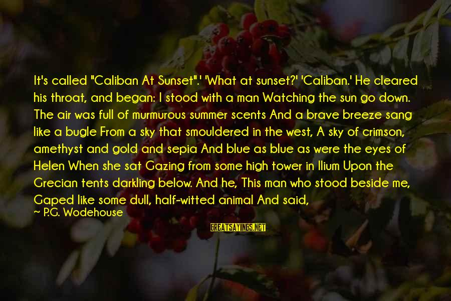 "Crimson Sky Sayings By P.G. Wodehouse: It's called ""Caliban At Sunset"".' 'What at sunset?' 'Caliban.' He cleared his throat, and began:"
