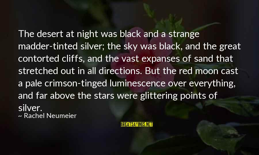 Crimson Sky Sayings By Rachel Neumeier: The desert at night was black and a strange madder-tinted silver; the sky was black,