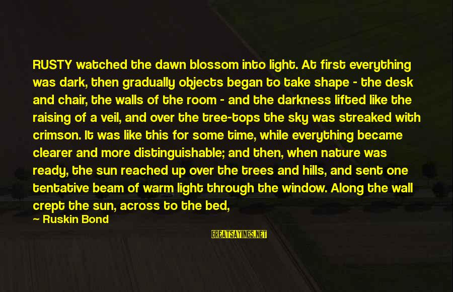 Crimson Sky Sayings By Ruskin Bond: RUSTY watched the dawn blossom into light. At first everything was dark, then gradually objects