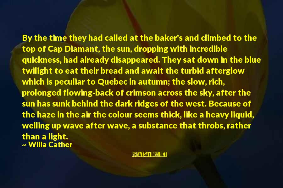 Crimson Sky Sayings By Willa Cather: By the time they had called at the baker's and climbed to the top of