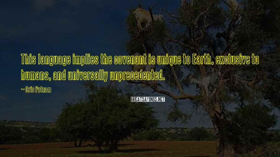 Cris Putnam Sayings: This language implies the covenant is unique to Earth, exclusive to humans, and universally unprecedented.