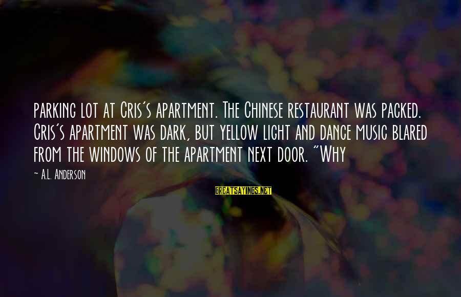 Cris Sayings By A.L. Anderson: parking lot at Cris's apartment. The Chinese restaurant was packed. Cris's apartment was dark, but