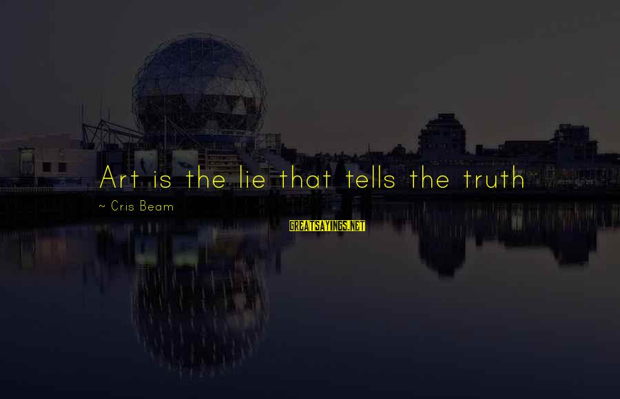 Cris Sayings By Cris Beam: Art is the lie that tells the truth
