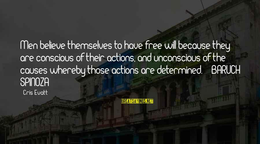 Cris Sayings By Cris Evatt: Men believe themselves to have free will because they are conscious of their actions, and