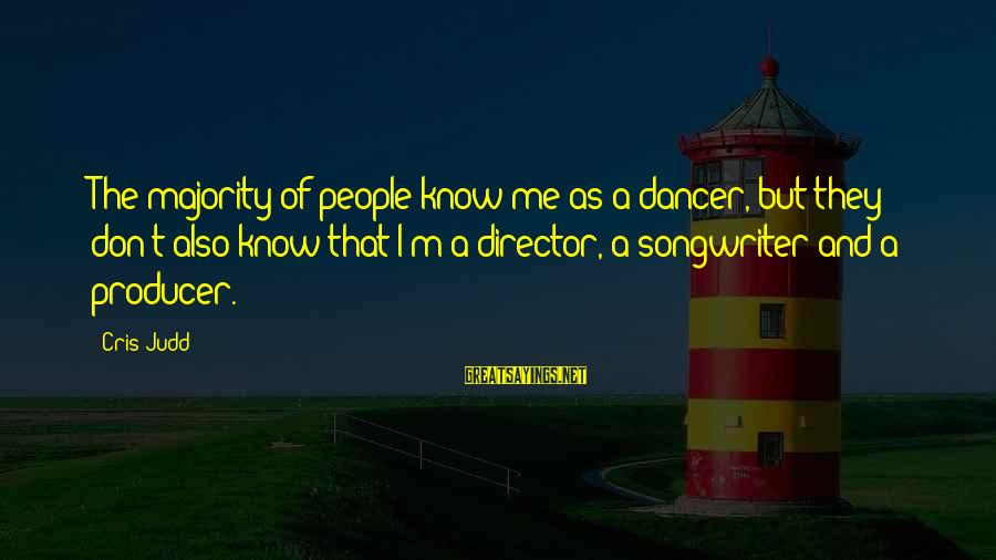 Cris Sayings By Cris Judd: The majority of people know me as a dancer, but they don't also know that