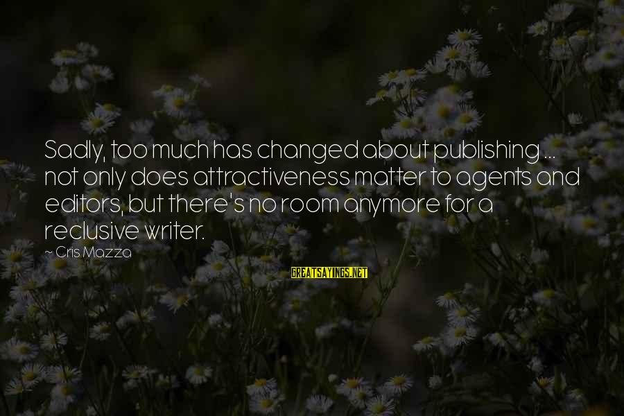 Cris Sayings By Cris Mazza: Sadly, too much has changed about publishing ... not only does attractiveness matter to agents