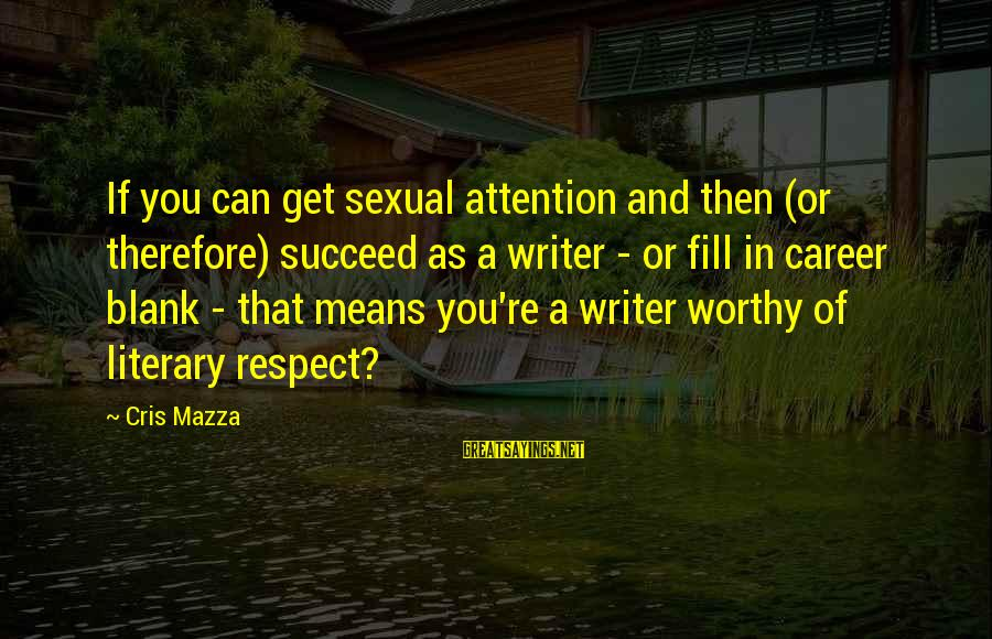 Cris Sayings By Cris Mazza: If you can get sexual attention and then (or therefore) succeed as a writer -