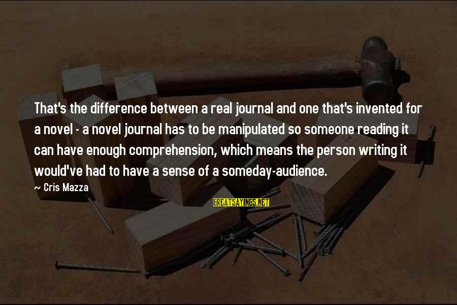 Cris Sayings By Cris Mazza: That's the difference between a real journal and one that's invented for a novel -