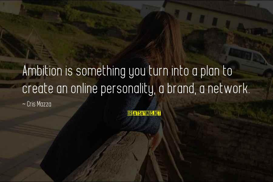 Cris Sayings By Cris Mazza: Ambition is something you turn into a plan to create an online personality, a brand,