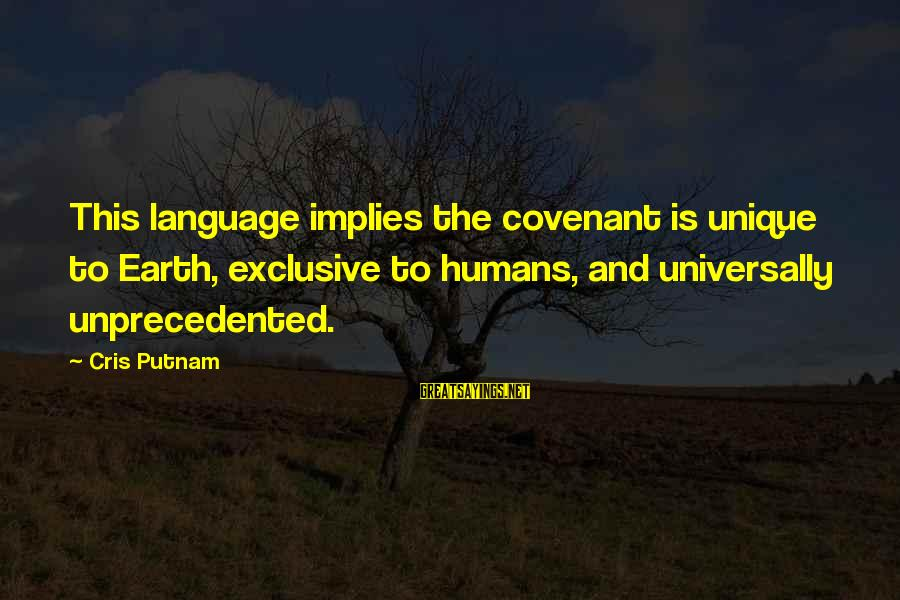 Cris Sayings By Cris Putnam: This language implies the covenant is unique to Earth, exclusive to humans, and universally unprecedented.