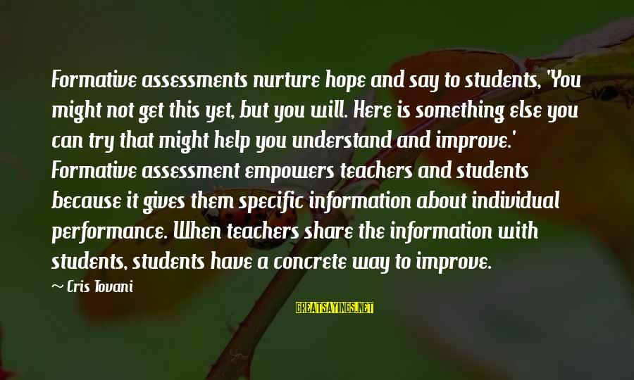 Cris Sayings By Cris Tovani: Formative assessments nurture hope and say to students, 'You might not get this yet, but