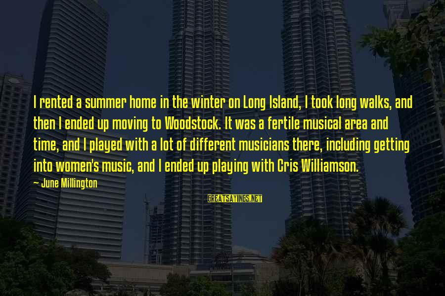 Cris Sayings By June Millington: I rented a summer home in the winter on Long Island, I took long walks,