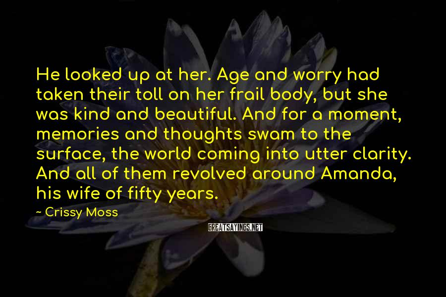 Crissy Moss Sayings: He looked up at her. Age and worry had taken their toll on her frail