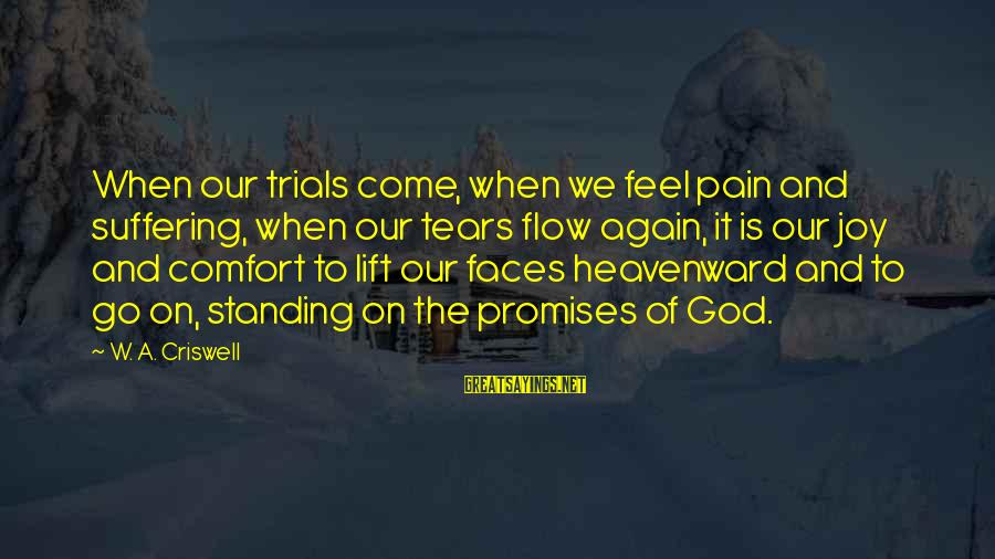 Criswell Sayings By W. A. Criswell: When our trials come, when we feel pain and suffering, when our tears flow again,