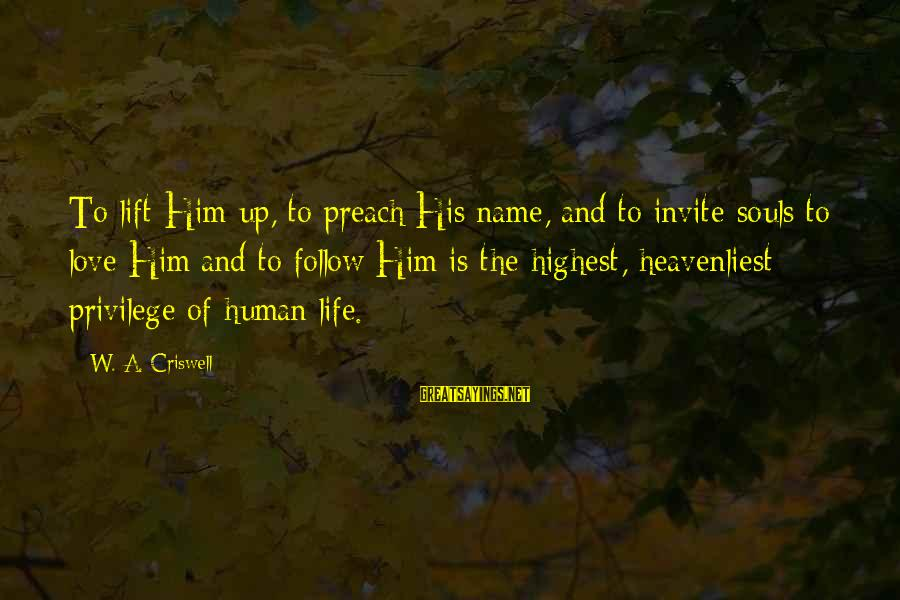 Criswell Sayings By W. A. Criswell: To lift Him up, to preach His name, and to invite souls to love Him