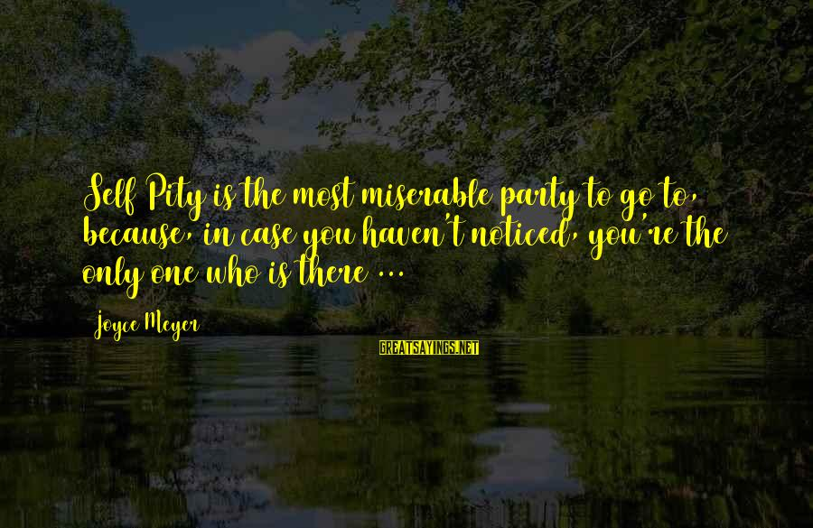 Crocker Jarmon Sayings By Joyce Meyer: Self Pity is the most miserable party to go to, because, in case you haven't