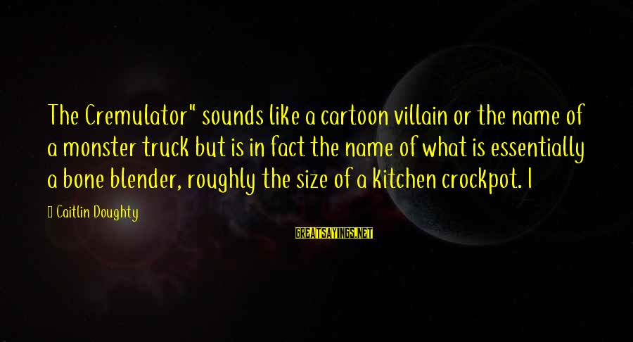 """Crockpot Sayings By Caitlin Doughty: The Cremulator"""" sounds like a cartoon villain or the name of a monster truck but"""