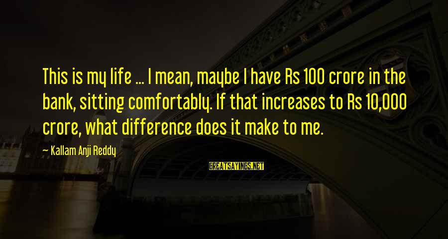 Crore Sayings By Kallam Anji Reddy: This is my life ... I mean, maybe I have Rs 100 crore in the