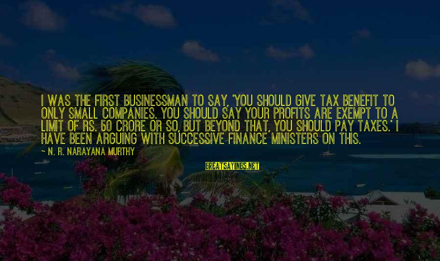 Crore Sayings By N. R. Narayana Murthy: I was the first businessman to say, 'You should give tax benefit to only small
