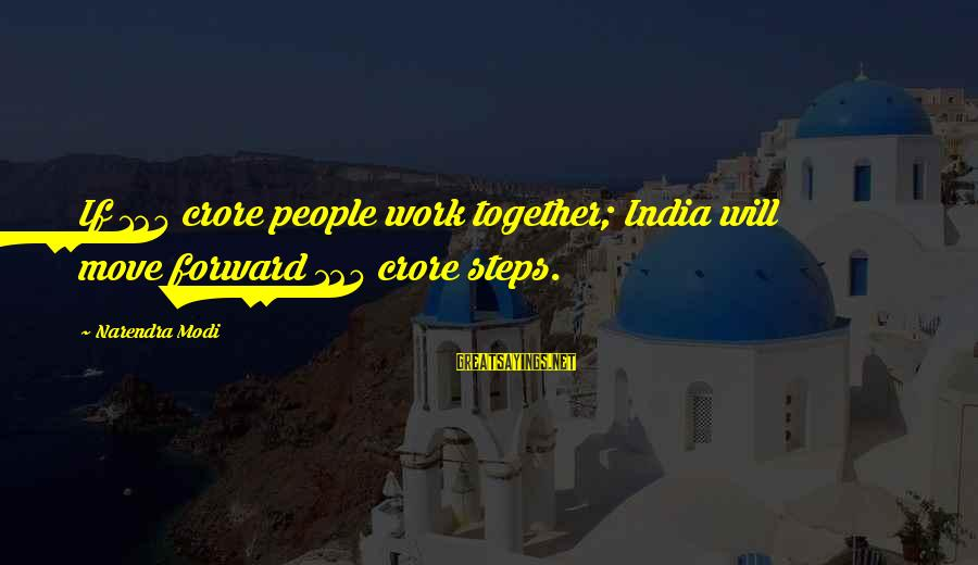 Crore Sayings By Narendra Modi: If 125 crore people work together; India will move forward 125 crore steps.
