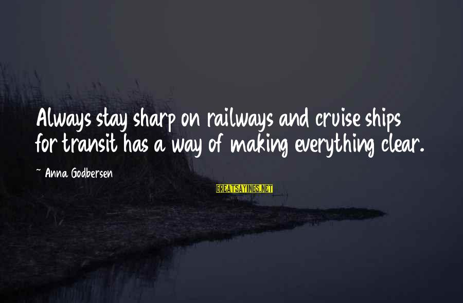 Cruise Ships Sayings By Anna Godbersen: Always stay sharp on railways and cruise ships for transit has a way of making