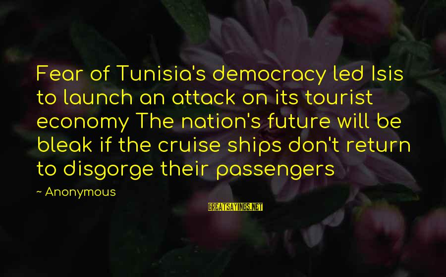 Cruise Ships Sayings By Anonymous: Fear of Tunisia's democracy led Isis to launch an attack on its tourist economy The