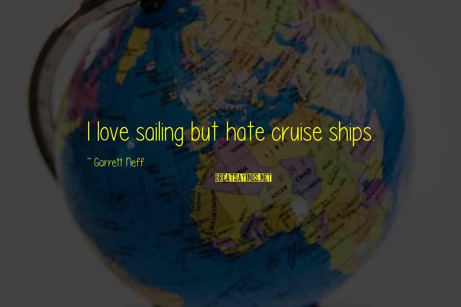 Cruise Ships Sayings By Garrett Neff: I love sailing but hate cruise ships.