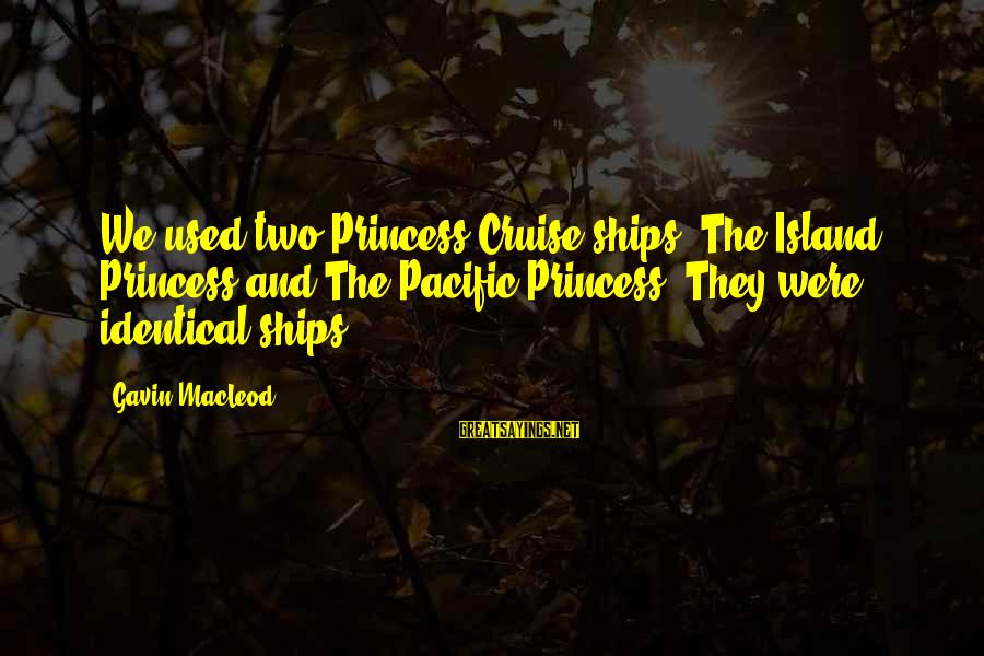 Cruise Ships Sayings By Gavin MacLeod: We used two Princess Cruise ships. The Island Princess and The Pacific Princess. They were