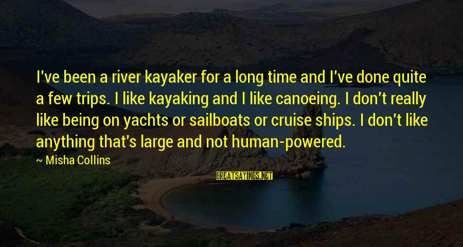 Cruise Ships Sayings By Misha Collins: I've been a river kayaker for a long time and I've done quite a few