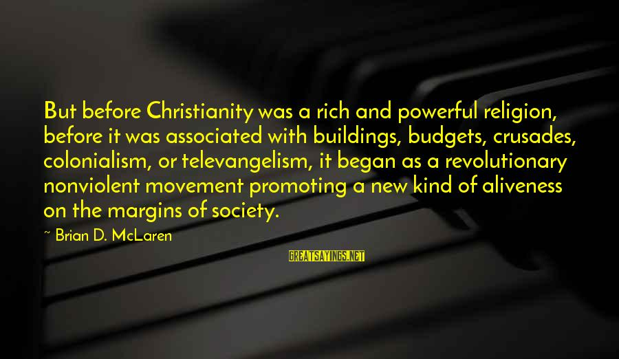 Crusades Sayings By Brian D. McLaren: But before Christianity was a rich and powerful religion, before it was associated with buildings,
