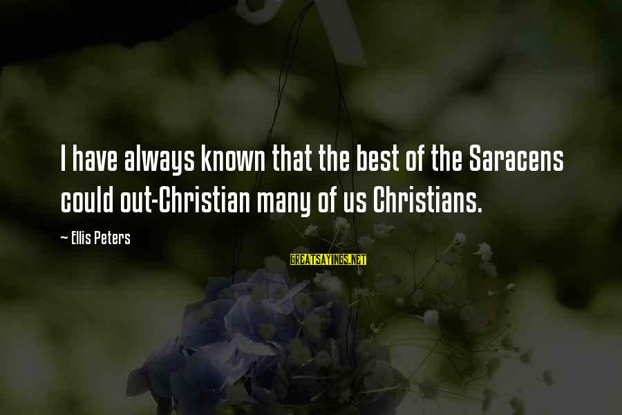 Crusades Sayings By Ellis Peters: I have always known that the best of the Saracens could out-Christian many of us