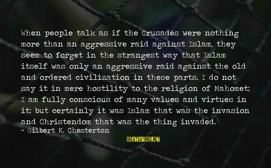 Crusades Sayings By Gilbert K. Chesterton: When people talk as if the Crusades were nothing more than an aggressive raid against