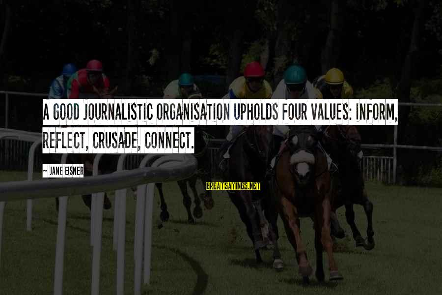 Crusades Sayings By Jane Eisner: A good journalistic organisation upholds four values: inform, reflect, crusade, connect.