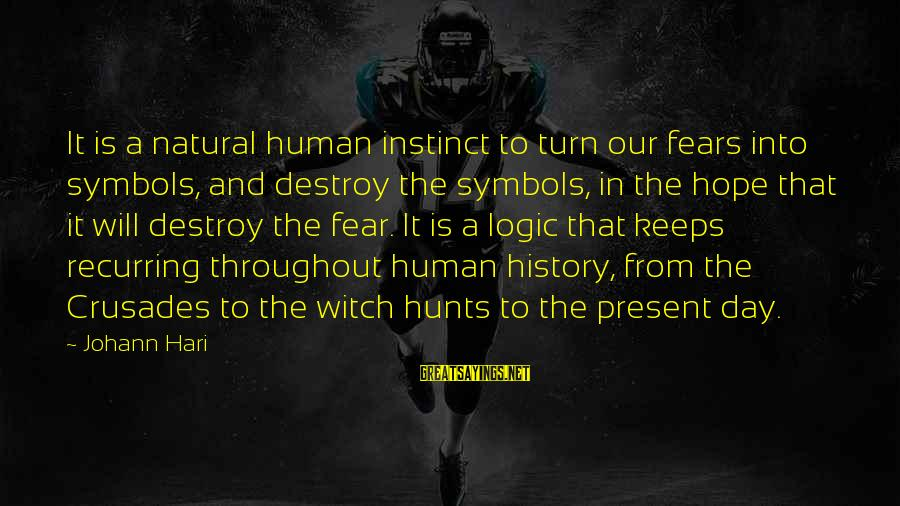 Crusades Sayings By Johann Hari: It is a natural human instinct to turn our fears into symbols, and destroy the