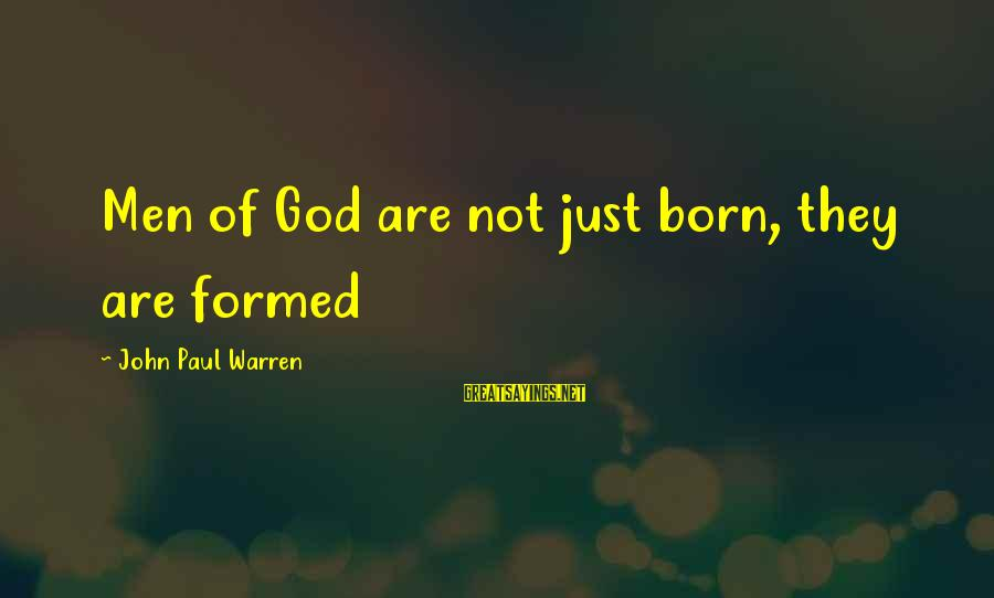 Crusades Sayings By John Paul Warren: Men of God are not just born, they are formed