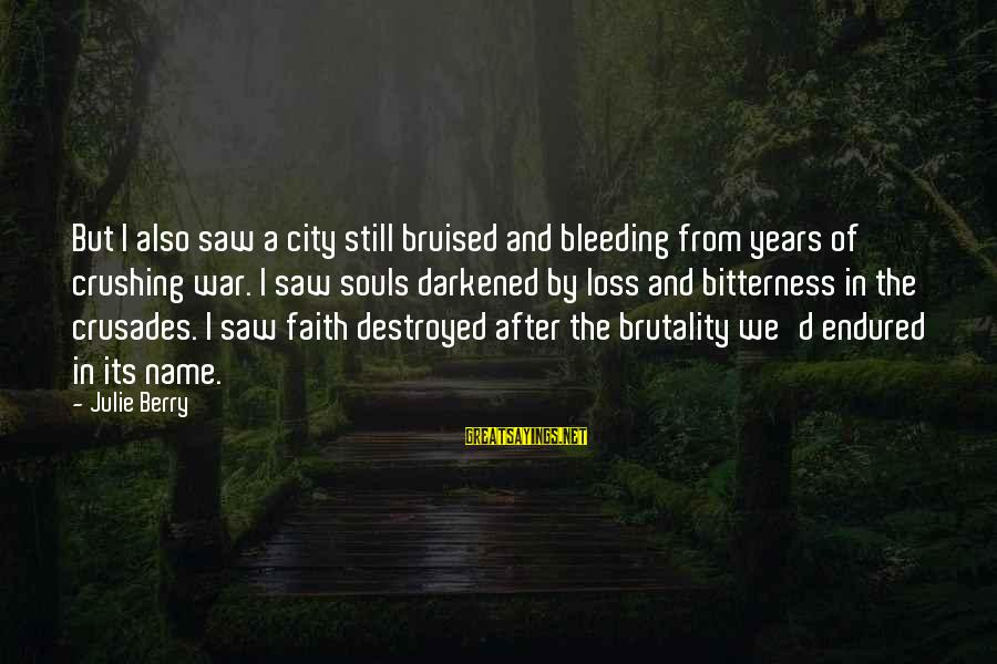 Crusades Sayings By Julie Berry: But I also saw a city still bruised and bleeding from years of crushing war.