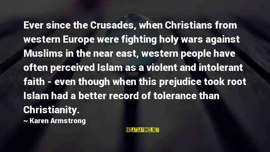Crusades Sayings By Karen Armstrong: Ever since the Crusades, when Christians from western Europe were fighting holy wars against Muslims
