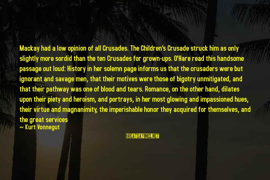 Crusades Sayings By Kurt Vonnegut: Mackay had a low opinion of all Crusades. The Children's Crusade struck him as only