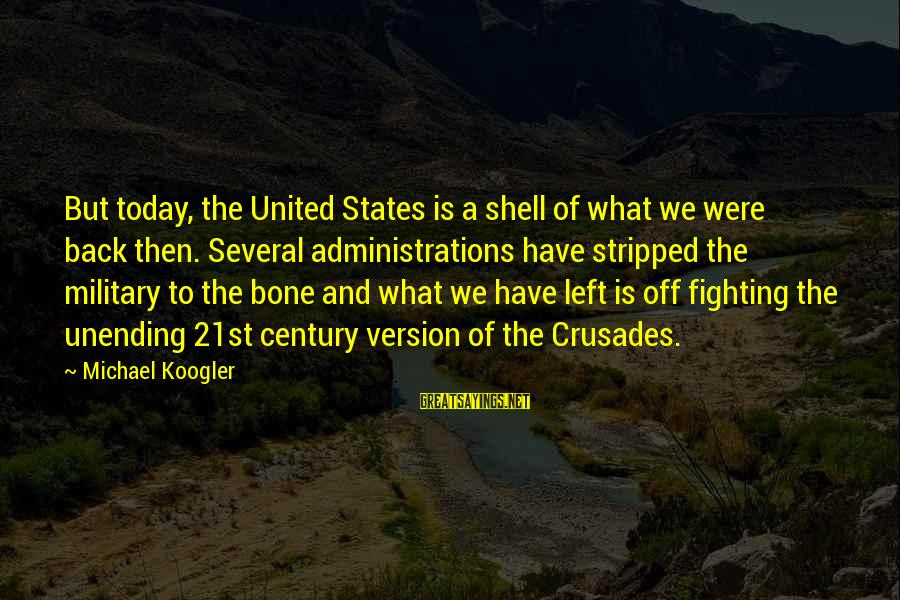 Crusades Sayings By Michael Koogler: But today, the United States is a shell of what we were back then. Several