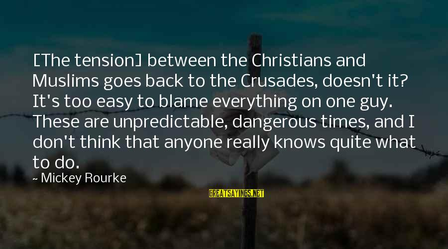 Crusades Sayings By Mickey Rourke: [The tension] between the Christians and Muslims goes back to the Crusades, doesn't it? It's