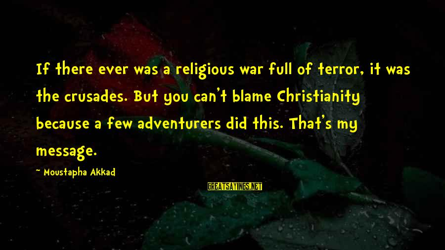 Crusades Sayings By Moustapha Akkad: If there ever was a religious war full of terror, it was the crusades. But